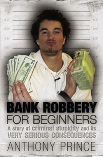 Bank Robbery for Beginners ebook by Anthony Prince