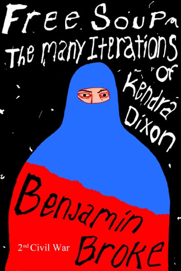 Free Soup / The Many Iterations of Kendra Dixon ebook by Benjamin Broke