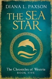 The Sea Star - Book Five of the Chronicles of Westria ebook by Diana L Paxson