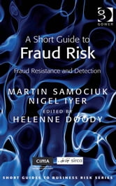 A Short Guide to Fraud Risk - Fraud Resistance and Detection ebook by Helenne Doody,Mr Martin Samociuk,Mr Nigel Iyer