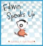 Edwin Speaks Up ebook by April Stevens, Sophie Blackall
