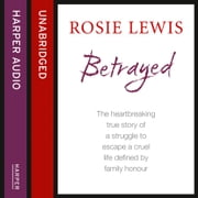 Betrayed: The heartbreaking true story of a struggle to escape a cruel life defined by family honour audiobook by Rosie Lewis
