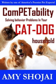ComPETability: Solving Behavior Problems In Your Cat-Dog Household ebook by Amy Shojai