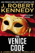 The Venice Code - A James Acton Thriller, Book #8 ebook by J. Robert Kennedy