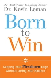 Born to Win - Keeping Your Firstborn Edge without Losing Your Balance ebook by Dr. Kevin Leman