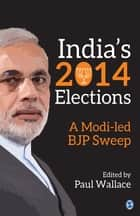 India′s 2014 Elections - A Modi-led BJP Sweep ebook by Paul Wallace