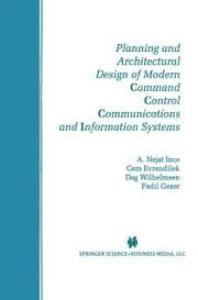 Planning and Architectural Design of Modern Command Control Communications and Information Systems - Military and Civilian Applications ebook by A. Nejat Ince,Cem Evrendilek,Dag Wilhelmsen,Fadil Gezer