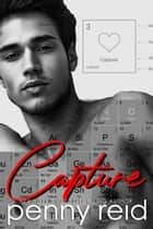 Capture - Second Chance New Adult Romance ebook by Penny Reid