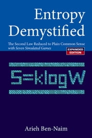 Entropy Demystified - The Second Law Reduced to Plain Common Sense ebook by Arieh Ben-Naim