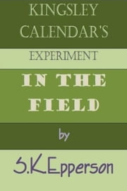 Kingsley Calendar's Experiment in the Field ebook by S.K. Epperson