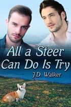 All a Steer Can Do Is Try ebook by J.D. Walker
