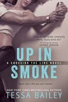Up in Smoke ebook by Tessa Bailey