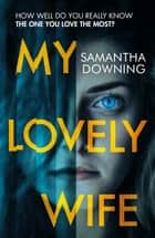 My Lovely Wife - The number one bestselling psychological thriller with a killer twist 電子書 by Samantha Downing