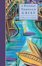 A Passage Through Grief: A Recovery Guide ebook by Barbara Baumgardner