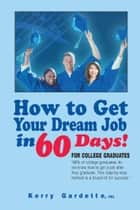 How To Get Your Dream Job In 60 Days ebook by Kerry Gardette, CSL