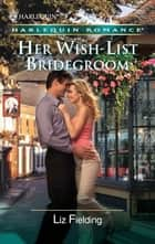 Her Wish-List Bridegroom ebook by Liz Fielding