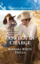 Cowboy In Charge (Mills & Boon Western Romance) (The Hitching Post Hotel, Book 4) ebook by Barbara White Daille