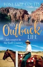 My Outback Life - The sequel to the bestselling memoir A Sunburnt Childhood ebook by Ms Toni Tapp Coutts
