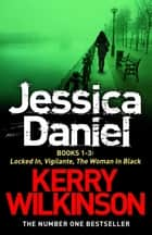 Jessica Daniel series: Locked In/Vigilante/The Woman in Black - Books 1-3 ebook by Kerry Wilkinson