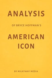 Analysis of Bryce Hoffman's American Icon by Milkyway Media ebook by Milkyway Media