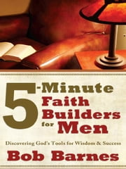 5-Minute Faith Builders for Men - Discovering God's Tools for Wisdom and Success ebook by Bob Barnes