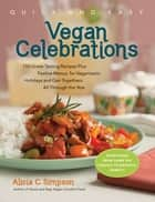 Quick & Easy Vegan Celebrations ebook by Alicia C. Simpson MS, RD, IBCLC, LD