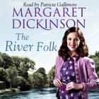 The River Folk audiobook by Margaret Dickinson