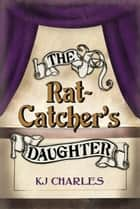 The Rat-Catcher's Daughter - Lilywhite Boys, #0.5 ebook by KJ Charles