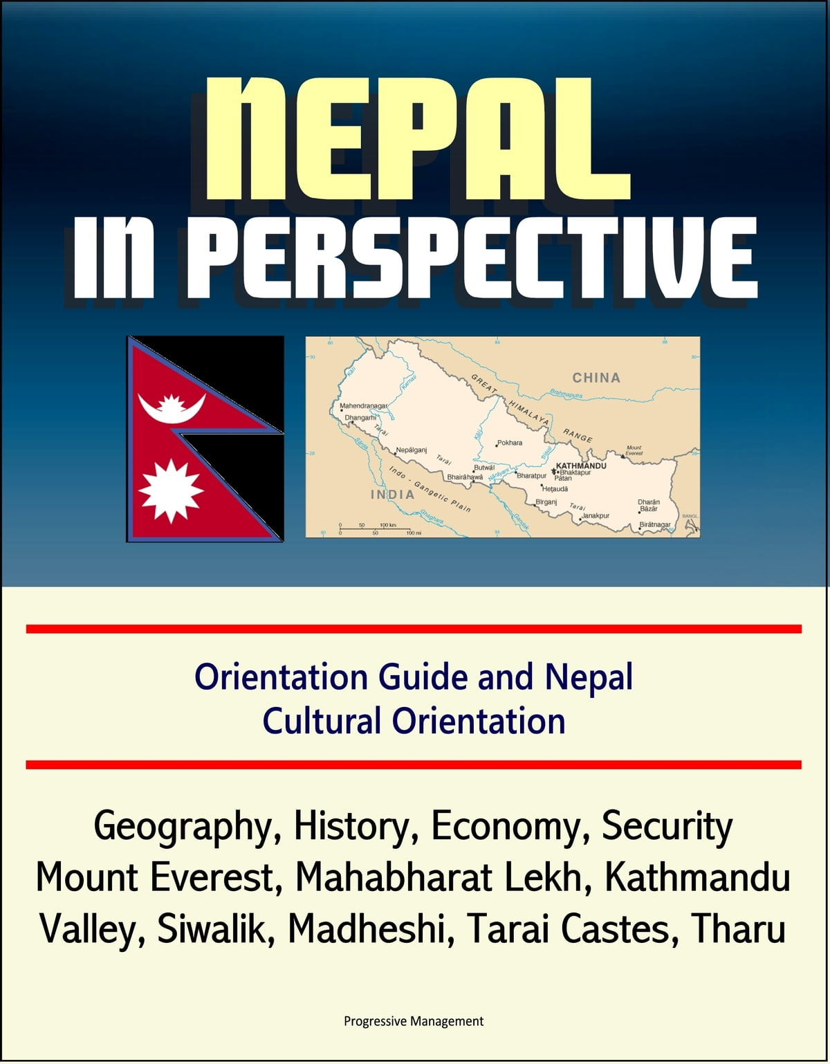 Nepal in Perspective: Orientation Guide and Nepal Cultural Orientation:  Geography, History, Economy, Security, Mount Everest, Mahabharat Lekh,