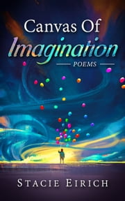 Canvas of Imagination: Poems ebook by Stacie Eirich