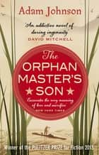 The Orphan Master's Son ebook by Adam Johnson