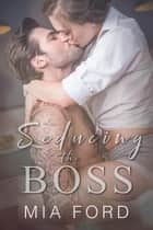 Seducing The Boss ebook by Mia Ford
