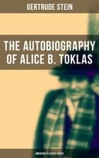 THE AUTOBIOGRAPHY OF ALICE B. TOKLAS (American Classics Series) - Glance at the Parisian early 20th century avant-garde (One of the greatest nonfiction books of the 20th century) ebook by Gertrude Stein