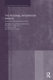 The Regional Integration Manual - Quantitative and Qualitative Methods ebook by Philippe De Lombaerde, Renato Flores, Lelio Iapadre,...