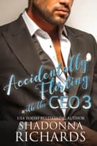 Accidentally Flirting with the CEO 3 ebook by Shadonna Richards