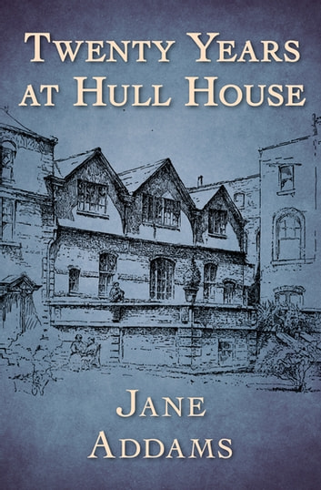 Twenty Years at Hull House ebook by Jane Addams