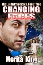 The Lilean Chronicles: Book Three ~ Changing Faces ebook by Merita King