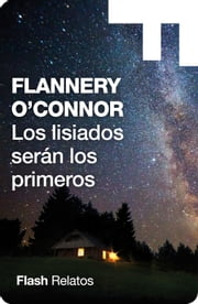Los lisiados serán los primeros (Flash Relatos) ebook by Flannery O'Connor