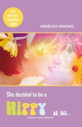 She decided to be a hippy at 50… ebook by ANGÉLICA SÁNCHEZ