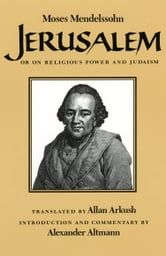 Jerusalem - Or on Religious Power and Judaism ebook by Moses Mendelssohn,Alexander Altmann