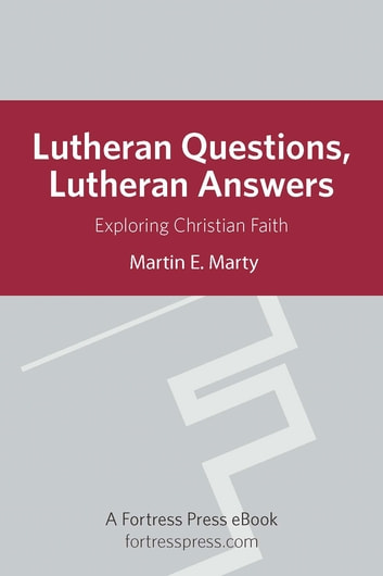 Lutheran Questions Lutheran Answers - Exploring Christian Faith ebook by Martin E. Marty