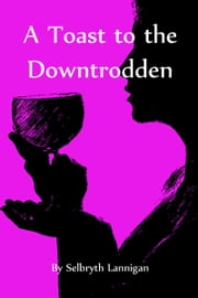 A Toast to the Downtrodden ebook by Selbryth Lannigan