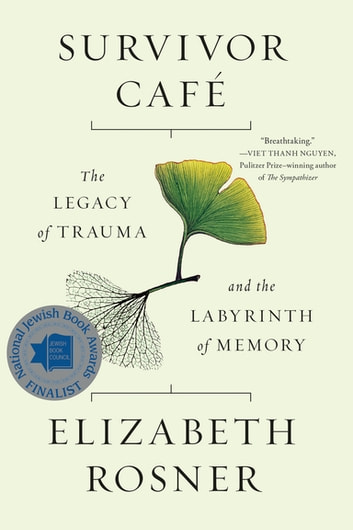 Survivor Café - The Legacy of Trauma and the Labyrinth of Memory ebook by Elizabeth Rosner