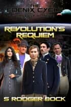 The Edenix Cycle: Revolution's Requiem ebook by S. Rodger Bock