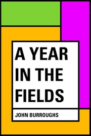 A Year in the Fields ebook by John Burroughs