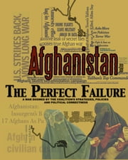 Afghanistan: The Perfect Failure - A War Doomed by the Coalition's Strategies, Policies and Political Correctness ebook by John L. Cook
