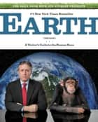 The Daily Show with Jon Stewart Presents Earth (The Book) - A Visitor's Guide to the Human Race ebook by Jon Stewart
