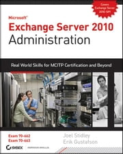 Exchange Server 2010 Administration - Real World Skills for MCITP Certification and Beyond (Exams 70-662 and 70-663) ebook by Joel Stidley, Erik Gustafson