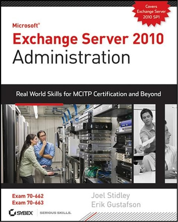 Exchange Server 2010 Administration - Real World Skills for MCITP Certification and Beyond (Exams 70-662 and 70-663) ebook by Joel Stidley,Erik Gustafson
