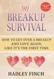 911 Breakup Survival How To Get Over A Breakup And Love Again, Like It's The First Time